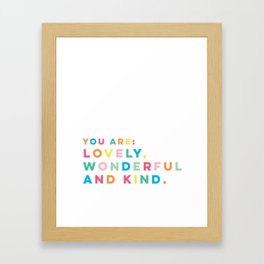 You are LOVELY, WONDERFUL AND KIND Framed Art Print