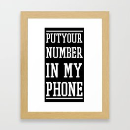 Put Your Number In My Phone- case  Framed Art Print