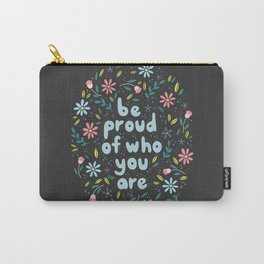 BE PROUD OF WHO YOU ARE - Motivational quotes hand drawn illustration with flowers on dark backgroun Carry-All Pouch