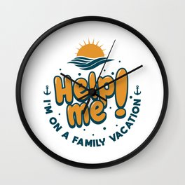 Help Me I'm On A Family Vacation Gift Wall Clock