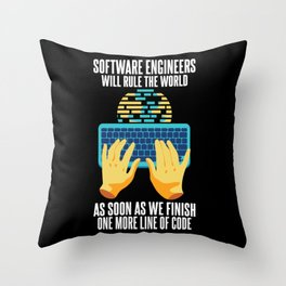 Software Engineers Will Rule The World As Soon As We Finish Throw Pillow