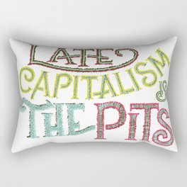 Late Capitalism is the Pits Rectangular Pillow