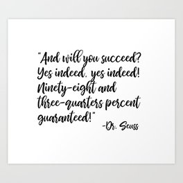 And will you succeed? Yes indeed, yes indeed! Art Print