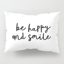 Be Happy and Smile black and white monochrome typography poster design home wall bedroom decor Pillow Sham