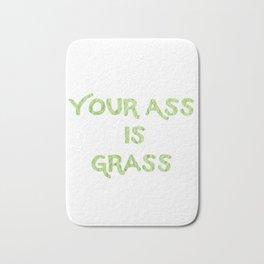 Your a** is grass Bath Mat