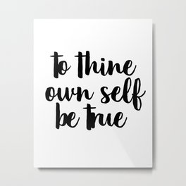 To Thine Own Self Be True, Black and White, Motivational Quote, Inspirational Quote, Typography Art Metal Print
