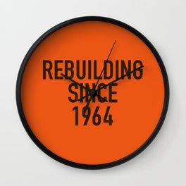 Rebuilding Since 1964 Wall Clock