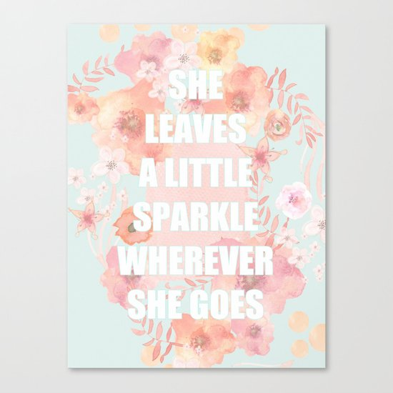 SHE LEAVES A LITTLE SPARKLE WHEREVER SHE GOES Canvas Print