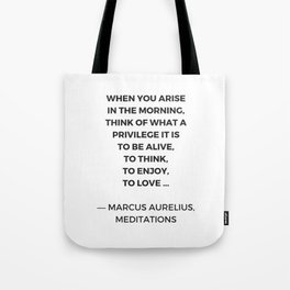 Stoic Inspiration Quotes - Marcus Aurelius Meditations - What a privilege it is to be alive Tote Bag