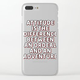 """A Cool Attitude Tee For You """"Attitude Is The Difference Between An Ordeal Ad An Adventure"""" T-shirt Clear iPhone Case"""