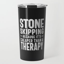 Stone Skipping Cheaper Than a Therapy Funny Hobby Gift Idea Travel Mug