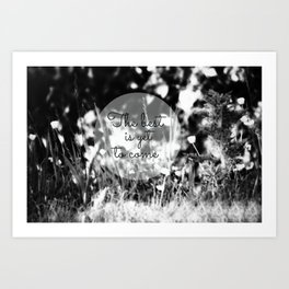 The best is yet to come b/w Art Print