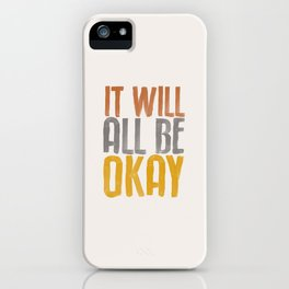 IT WILL ALL BE OKAY orange gray yellow motivational typography inspirational quote home wall bedroom iPhone Case