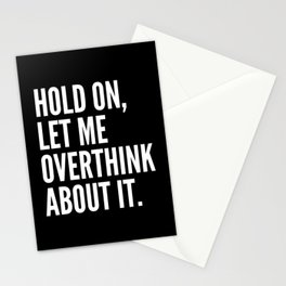 Hold On Let Me Overthink About It (Black & White) Stationery Cards