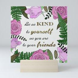 Be kind to yourself Mini Art Print