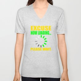 """""""Excuse Now Loading Please Wait"""" tee design for your friends and family!  Unisex V-Neck"""