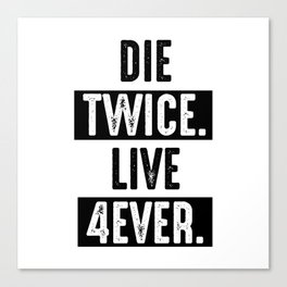 Die Twice. Live 4ever. Canvas Print