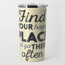 Wanderlust, find your happy place and go there, motivational quote, adventure, globetrotter Travel Mug