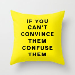 if you can't convince them confuse them  Throw Pillow