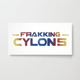 Frakking Cylons Metal Print