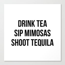 Drink Tea Sip Mimosas Shoot Tequila Canvas Print
