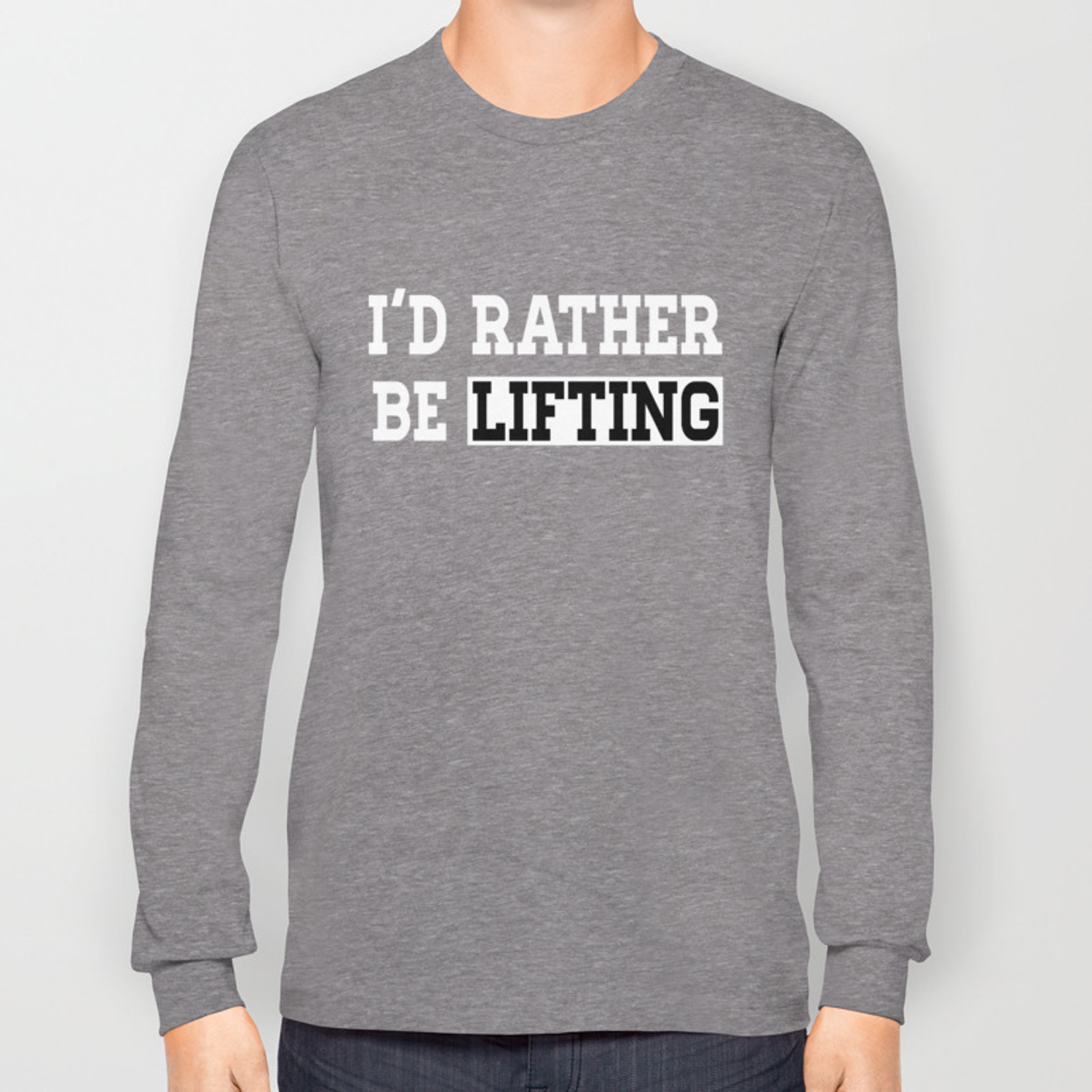 I D Rather Be Lifting Fitness Clever Quotes Funny T Shirt Long Sleeve T Shirt By Greyhorseart Society6
