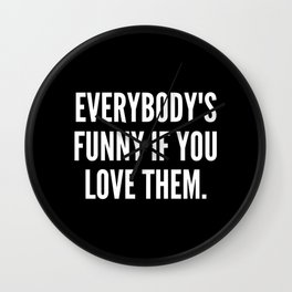 Everybody s funny if you love them Wall Clock