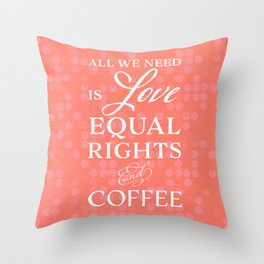 Love, Equal Rights, and Coffee (Colored) Throw Pillow
