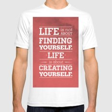 Life is not about finding yourself...Life is about creating yourself! MEDIUM Mens Fitted Tee White