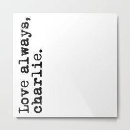 Love always, charlie. (Version 2, in black) Metal Print