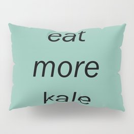 eat more kale Pillow Sham