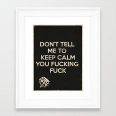 Don't Tell Me To Keep Calm Framed Art Print