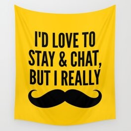 I'd Love to Stay and Chat, But I Really Mustache Must Dash (Yellow) Wall Tapestry