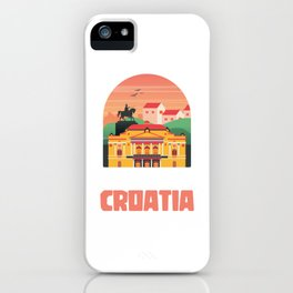 I just need to go to croatia - Croatian iPhone Case