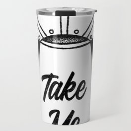 'Take Me Away' UFO Travel Mug