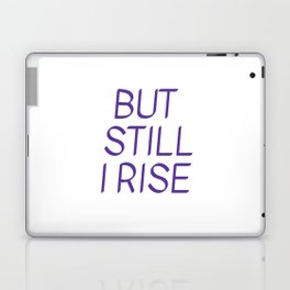 BUT  STILL  I RISE - Maya Angelou Laptop & iPad Skin