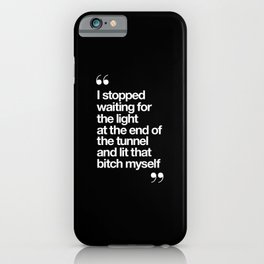 I Stopped Waiting for the Light at the End of the Tunnel and Lit that Bitch Myself black and white iPhone Case