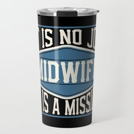 Midwife  - It Is No Job, It Is A Mission Travel Mug