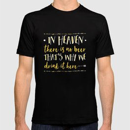 In Heaven There Is No Beer! T-shirt