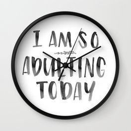 I Am So *not* Adulting Today Wall Clock