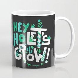 Hey ho ! Let's grow ! Coffee Mug