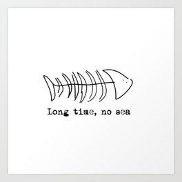 Long time, no sea Art Print