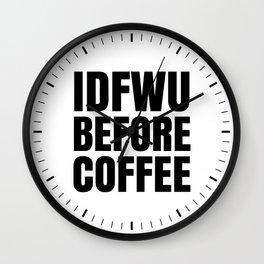IDFWU BEFORE COFFEE Wall Clock
