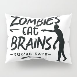 Zombies eat brains You are safe - Funny hand drawn quotes illustration. Funny humor. Life sayings. Pillow Sham