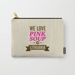 We love pink soup in Lithuania Carry-All Pouch