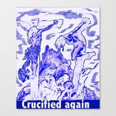 Crucified again Canvas Print