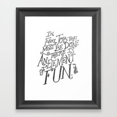In Every Job That Must Be Done There Is An Element of Fun Framed Art Print