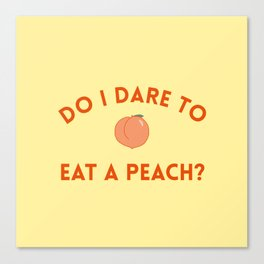 Do I Dare to Eat a Peach? T.S. Eliot Quote Canvas Print