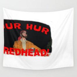 Dur Hur Redhead! Wall Tapestry