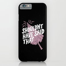 Shouldnt have said that iPhone 6s Slim Case